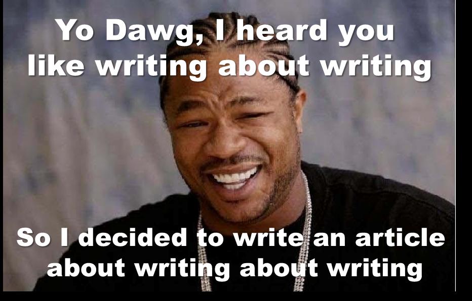 yo dawg writing yo dawg! writing about writing from a freelance website content