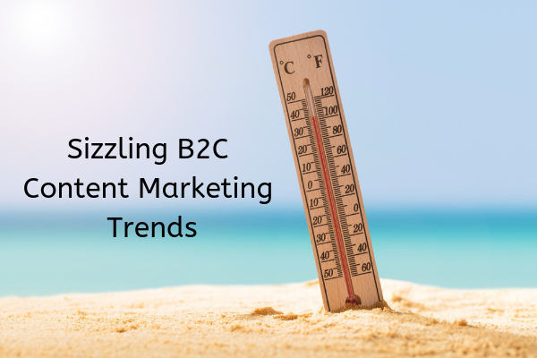Sizzling B2C Content Marketing Trends