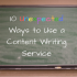 10 Unexpected Ways to Use a Content Writing Service